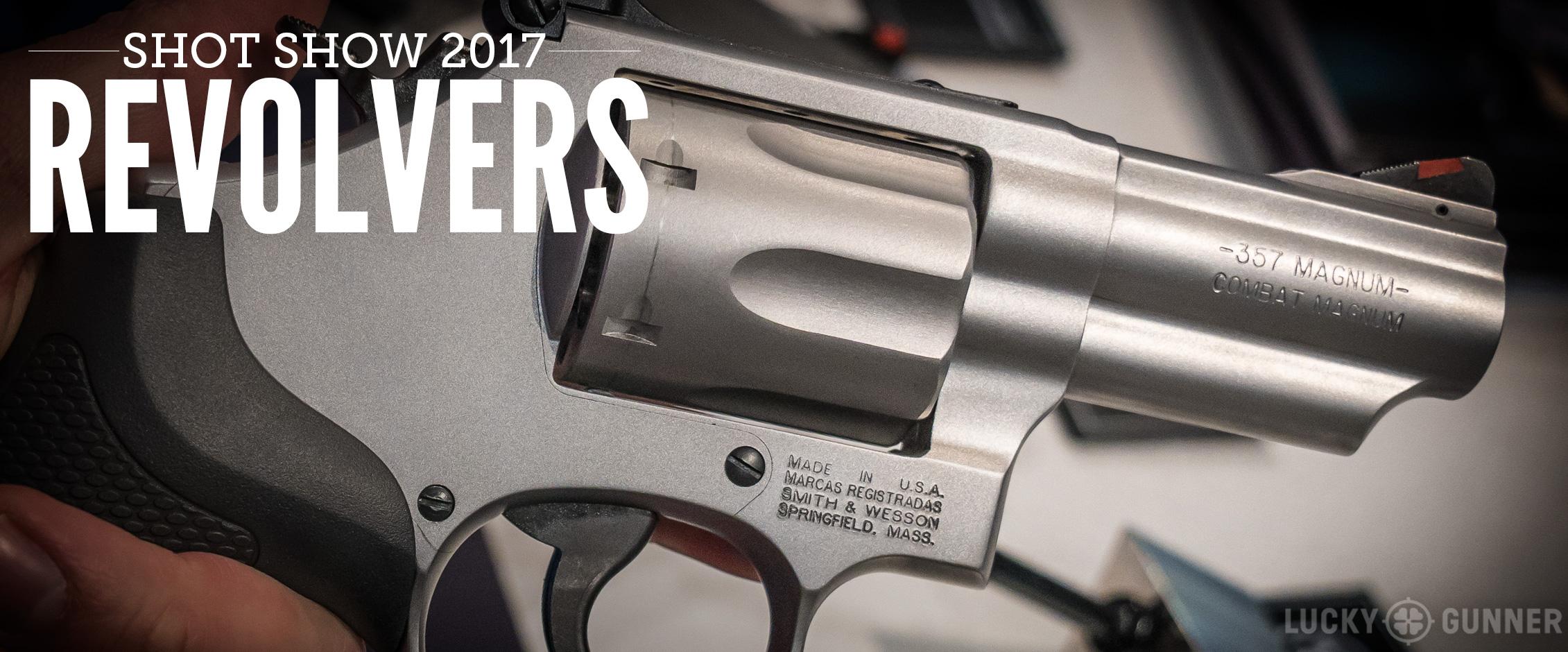 SHOT Show 2017 Revolvers Everywhere